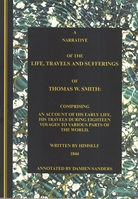 A Narrative of the Life, Travels and Sufferings of Thomas W Smith