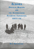 Aurora - Douglas Mawson and the Australasian Antarctic Expedition 1911-14